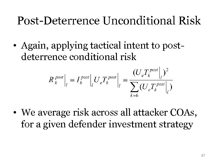 Post-Deterrence Unconditional Risk • Again, applying tactical intent to postdeterrence conditional risk • We
