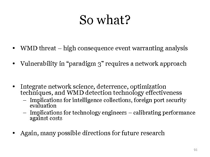 So what? • WMD threat – high consequence event warranting analysis • Vulnerability in