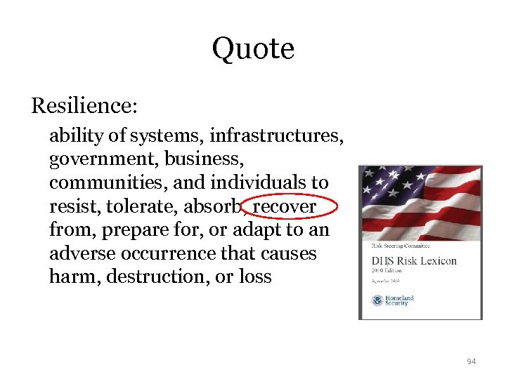 Quote Resilience: ability of systems, infrastructures, government, business, communities, and individuals to resist, tolerate,