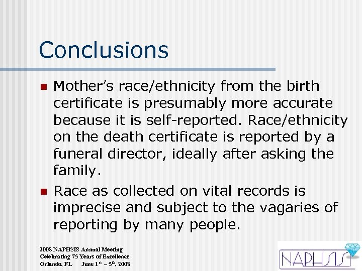 Conclusions n n Mother's race/ethnicity from the birth certificate is presumably more accurate because