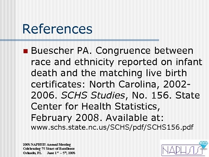 References n Buescher PA. Congruence between race and ethnicity reported on infant death and