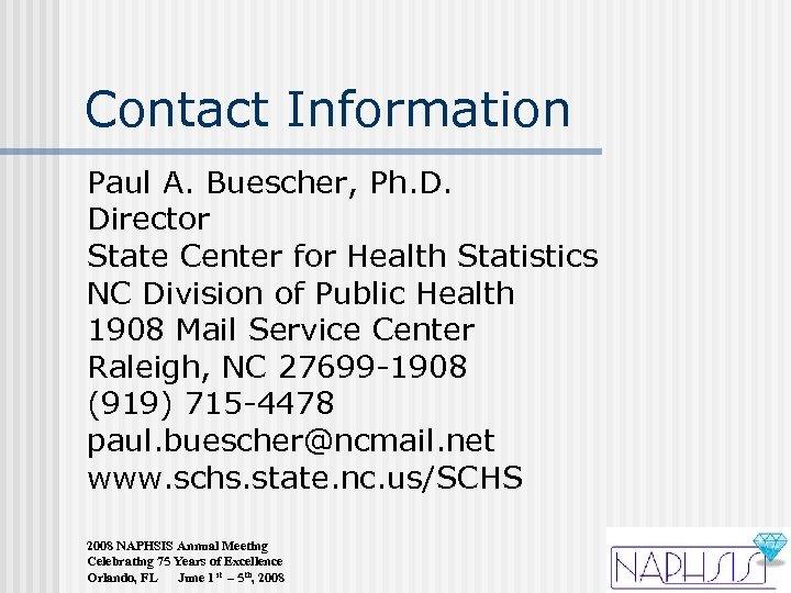 Contact Information Paul A. Buescher, Ph. D. Director State Center for Health Statistics NC