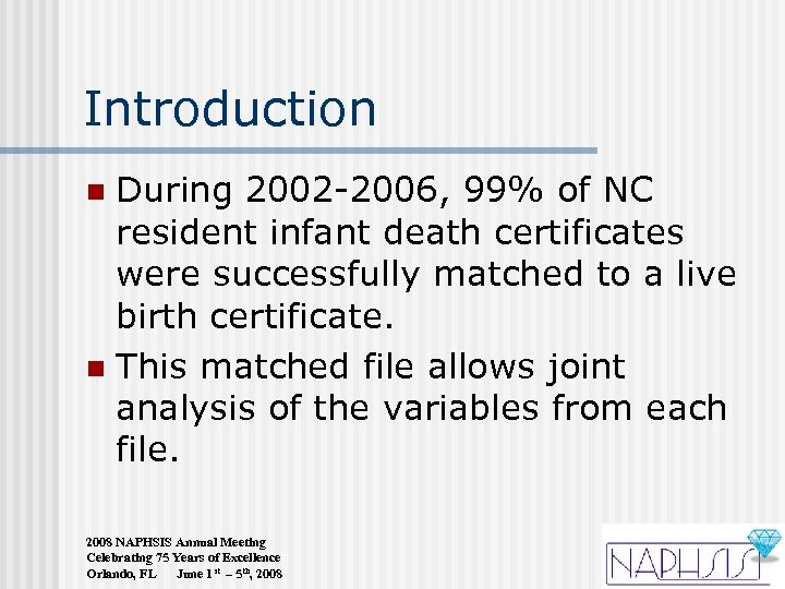 Introduction During 2002 -2006, 99% of NC resident infant death certificates were successfully matched