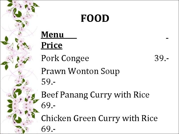 FOOD Menu Price Pork Congee 39. Prawn Wonton Soup 59. Beef Panang Curry with