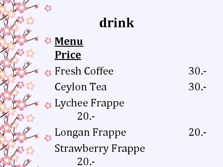 drink Menu Price Fresh Coffee Ceylon Tea Lychee Frappe 20. Longan Frappe Strawberry Frappe