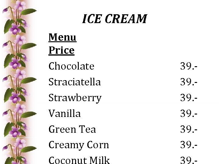 ICE CREAM Menu Price Chocolate Straciatella Strawberry Vanilla Green Tea Creamy Corn 39. 39.
