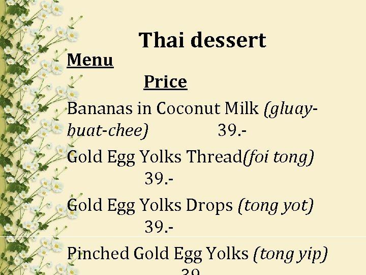 Thai dessert Menu Price Bananas in Coconut Milk (gluaybuat-chee) 39. Gold Egg Yolks