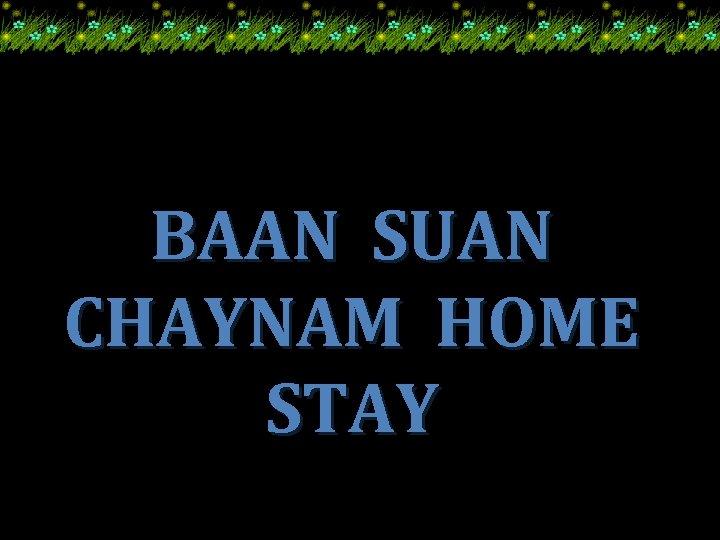 BAAN SUAN CHAYNAM HOME STAY