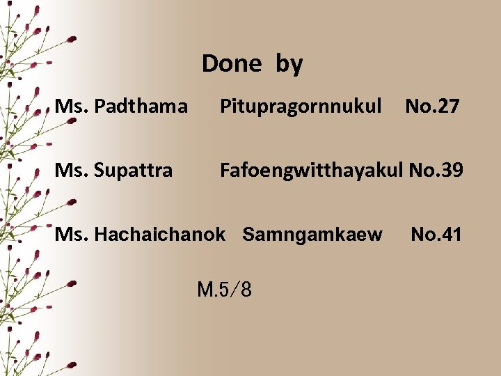 Done by Ms. Padthama Pitupragornnukul Ms. Supattra Fafoengwitthayakul No. 39 Ms. Hachaichanok Samngamkaew M.