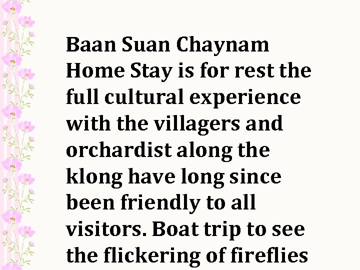 Baan Suan Chaynam Home Stay is for rest the full cultural experience with the
