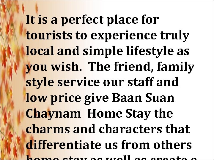 It is a perfect place for tourists to experience truly local and simple lifestyle