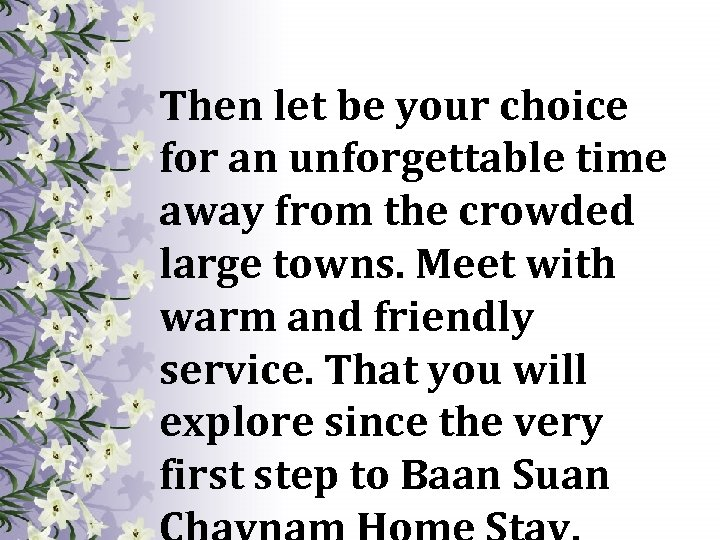 Then let be your choice for an unforgettable time away from the crowded large