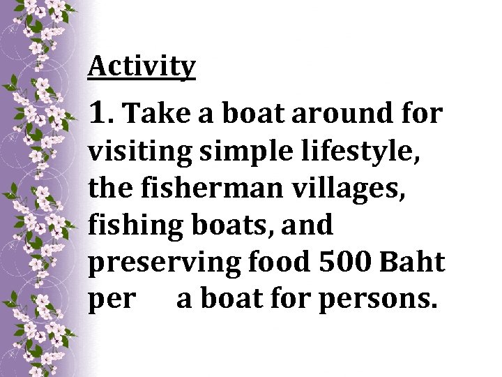 Activity 1. Take a boat around for visiting simple lifestyle, the fisherman villages, fishing