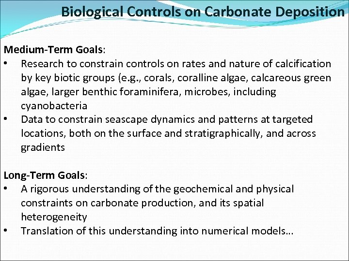 Biological Controls on Carbonate Deposition Medium-Term Goals: • Research to constrain controls on rates