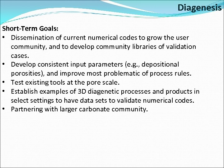 Diagenesis Short-Term Goals: • Dissemination of current numerical codes to grow the user community,