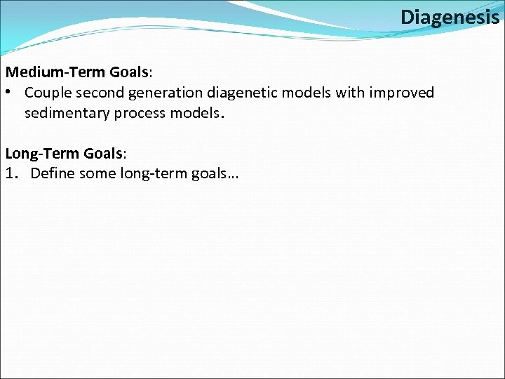Diagenesis Medium-Term Goals: • Couple second generation diagenetic models with improved sedimentary process models.