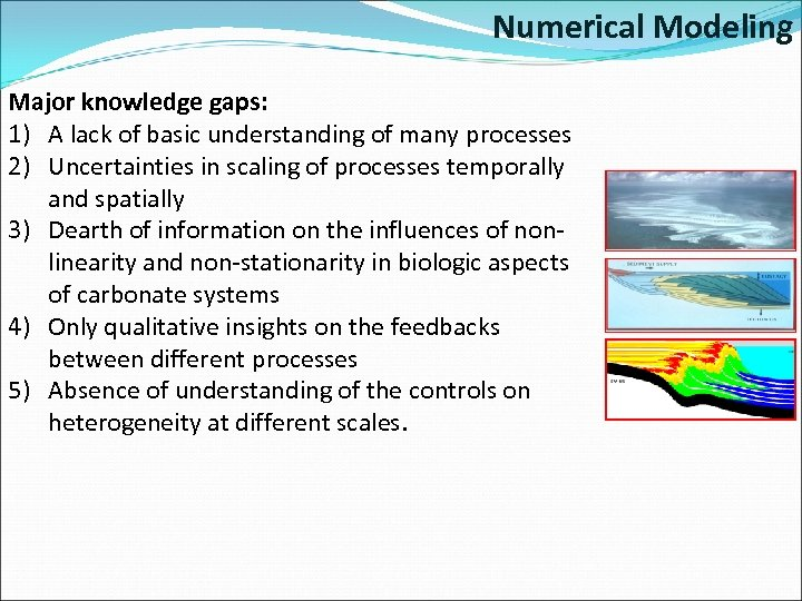Numerical Modeling Major knowledge gaps: 1) A lack of basic understanding of many processes