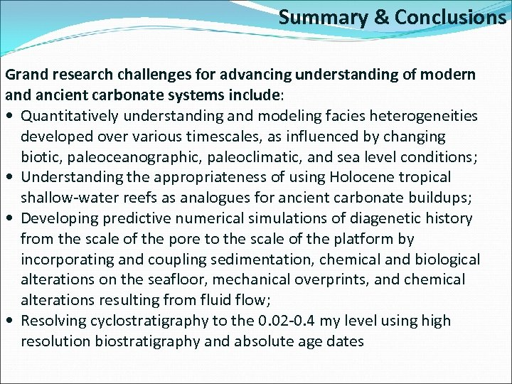 Summary & Conclusions Grand research challenges for advancing understanding of modern and ancient carbonate