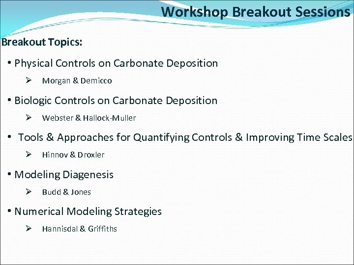 Workshop Breakout Sessions Breakout Topics: • Physical Controls on Carbonate Deposition Ø Morgan &