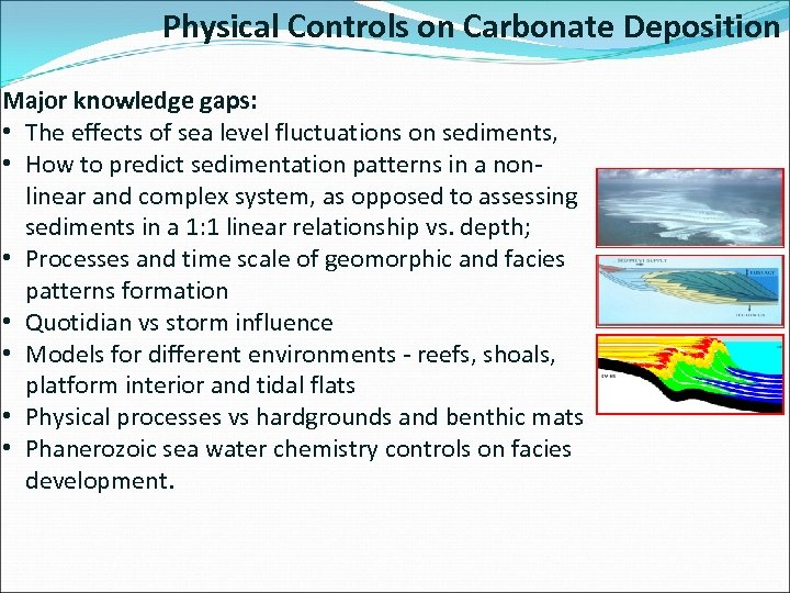 Physical Controls on Carbonate Deposition Major knowledge gaps: • The effects of sea level