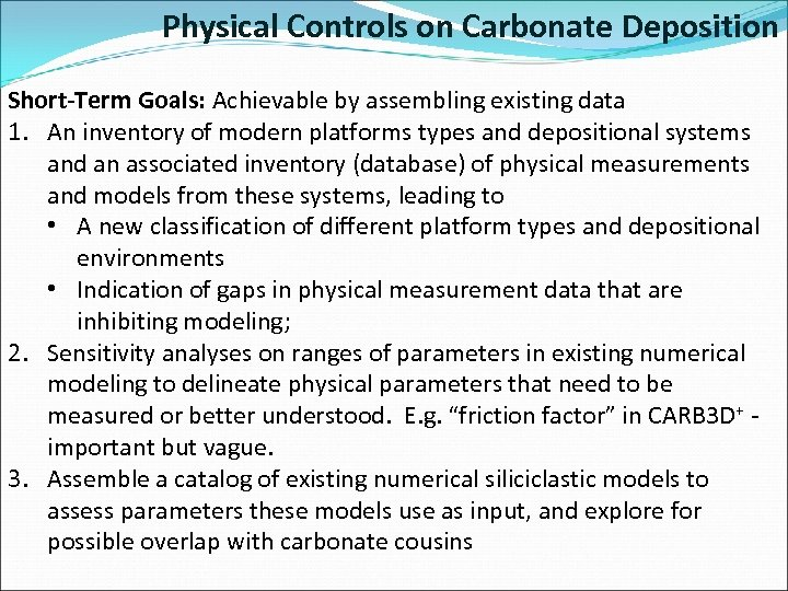 Physical Controls on Carbonate Deposition Short-Term Goals: Achievable by assembling existing data 1. An