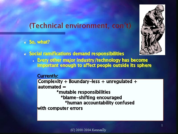 (Technical environment, con't) So, what? Social ramifications demand responsibilities Every other major industry/technology has