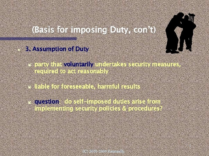 (Basis for imposing Duty, con't) 3. Assumption of Duty party that voluntarily undertakes security