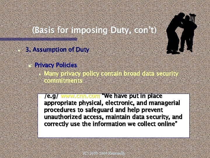 (Basis for imposing Duty, con't) 3. Assumption of Duty Privacy Policies Many privacy policy