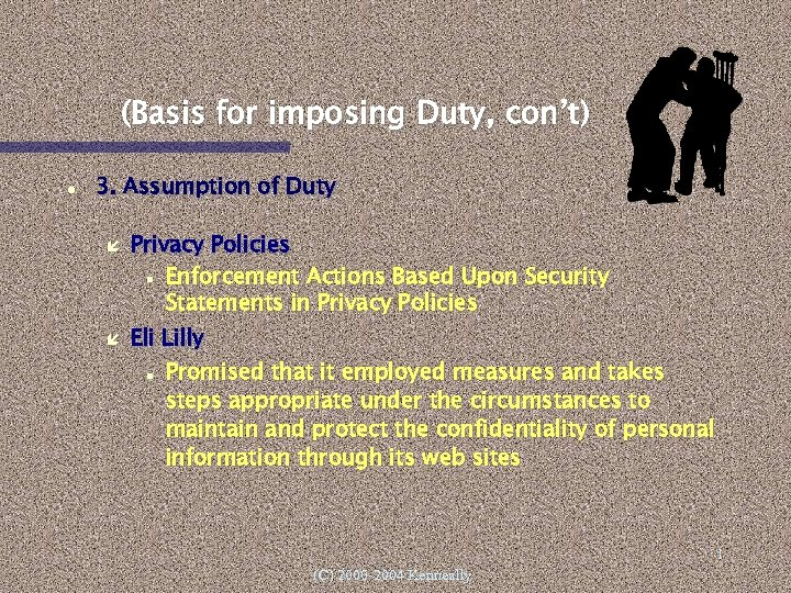 (Basis for imposing Duty, con't) 3. Assumption of Duty Privacy Policies Enforcement Actions Based