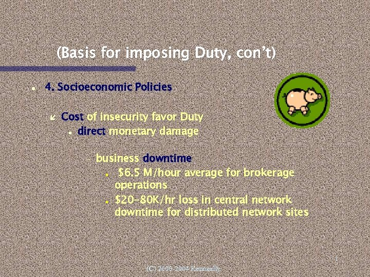 (Basis for imposing Duty, con't) 4. Socioeconomic Policies Cost of insecurity favor Duty direct