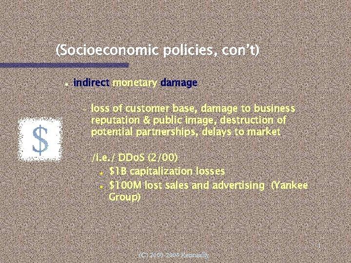 (Socioeconomic policies, con't) indirect monetary damage – – loss of customer base, damage to