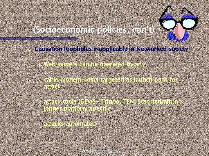 (Socioeconomic policies, con't) Causation loopholes inapplicable in Networked society Web servers can be operated