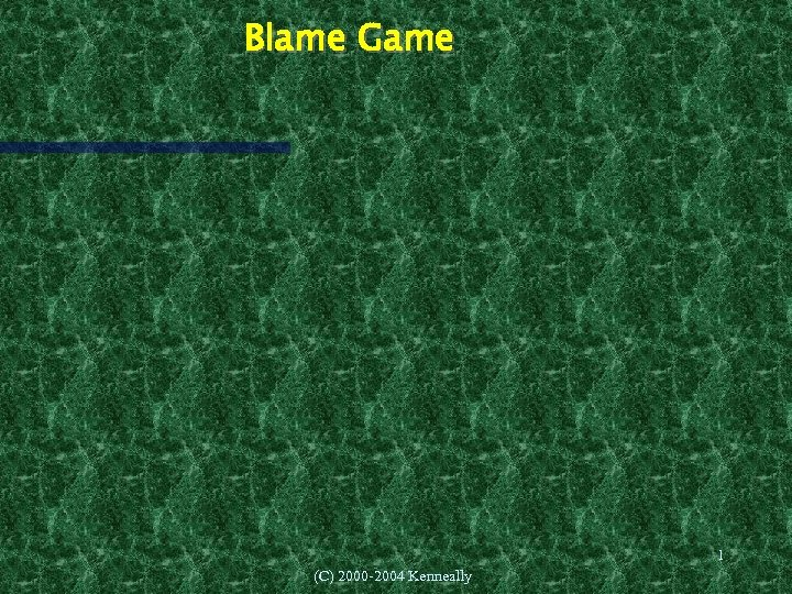 Blame Game 1 (C) 2000 -2004 Kenneally