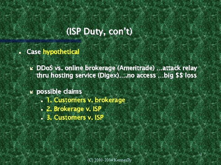 (ISP Duty, con't) Case hypothetical DDo. S vs. online brokerage (Ameritrade) …attack relay thru