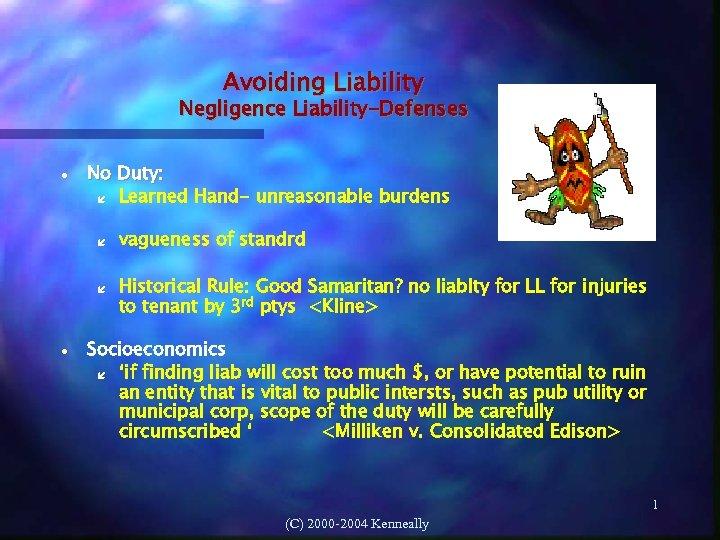 Avoiding Liability Negligence Liability-Defenses No Duty: Learned Hand- unreasonable burdens vagueness of standrd Historical