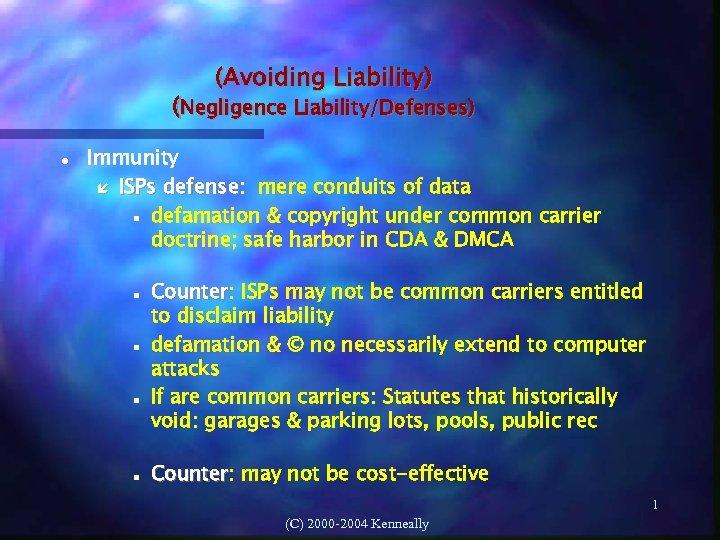 (Avoiding Liability) (Negligence Liability/Defenses) Immunity ISPs defense: mere conduits of data defamation & copyright