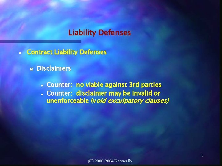 Liability Defenses Contract Liability Defenses Disclaimers Counter: no viable against 3 rd parties Counter: