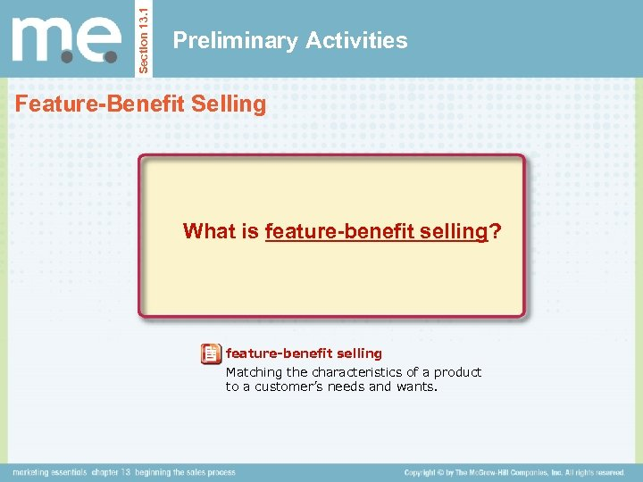 Section 13. 1 Preliminary Activities Feature-Benefit Selling What is feature-benefit selling? feature-benefit selling Matching