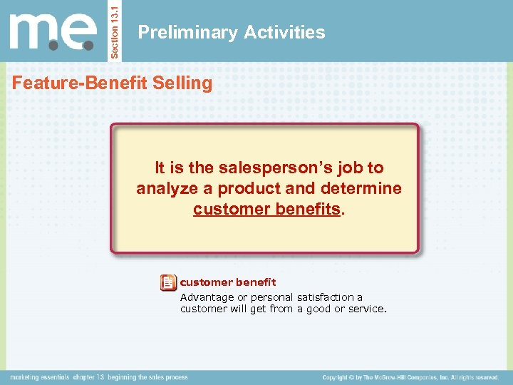 Section 13. 1 Preliminary Activities Feature-Benefit Selling It is the salesperson's job to analyze
