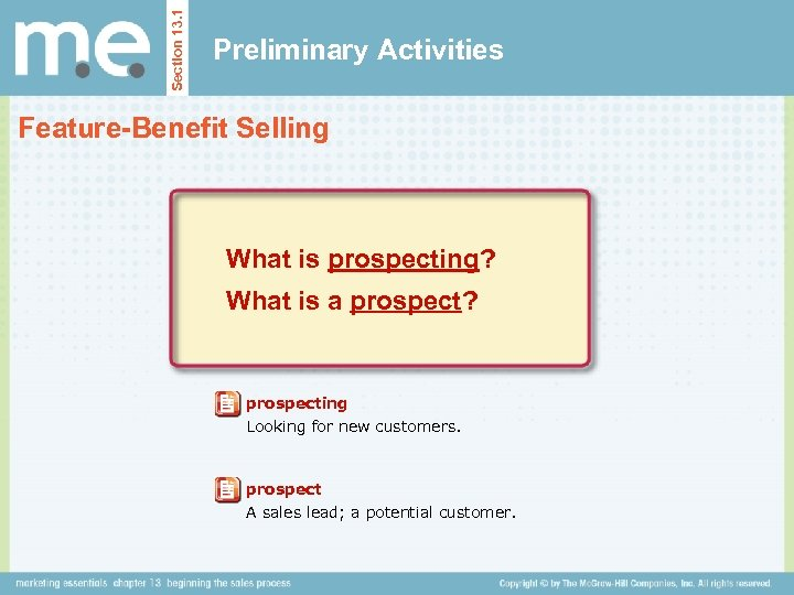 Section 13. 1 Preliminary Activities Feature-Benefit Selling What is prospecting? What is a prospect?