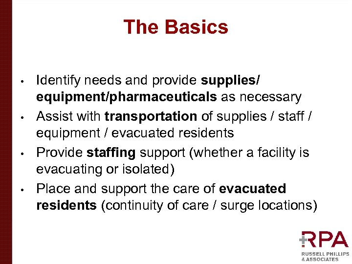 The Basics • • Identify needs and provide supplies/ equipment/pharmaceuticals as necessary Assist with