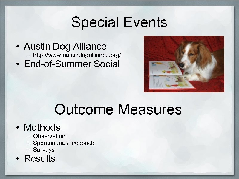 Special Events • Austin Dog Alliance o http: //www. austindogalliance. org/ • End-of-Summer Social