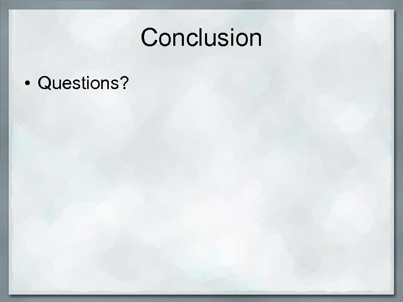 Conclusion • Questions?