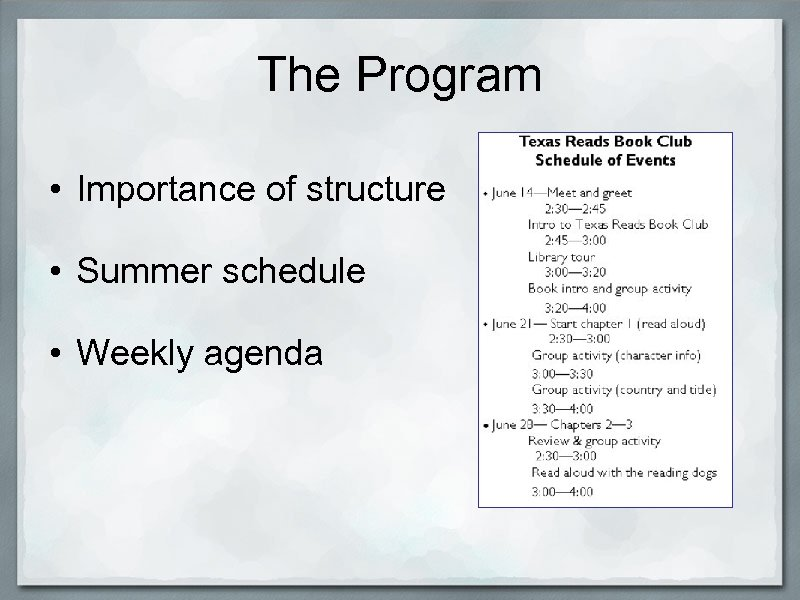 The Program • Importance of structure • Summer schedule • Weekly agenda
