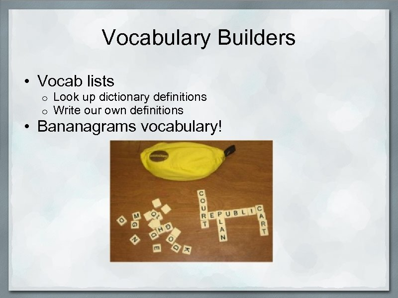 Vocabulary Builders • Vocab lists o o Look up dictionary definitions Write our own