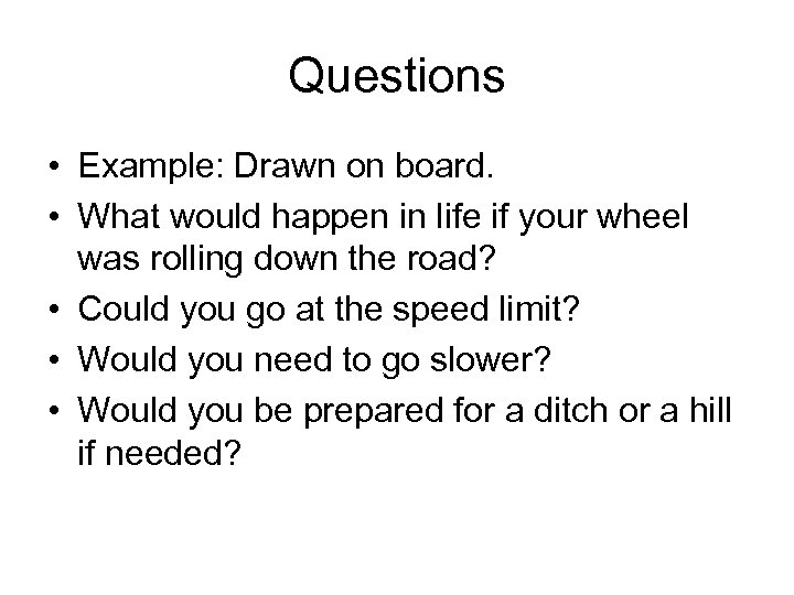 Questions • Example: Drawn on board. • What would happen in life if your
