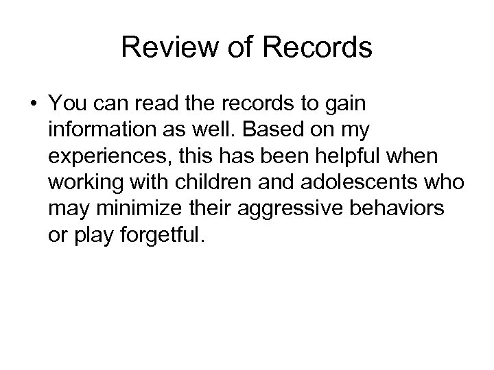 Review of Records • You can read the records to gain information as well.