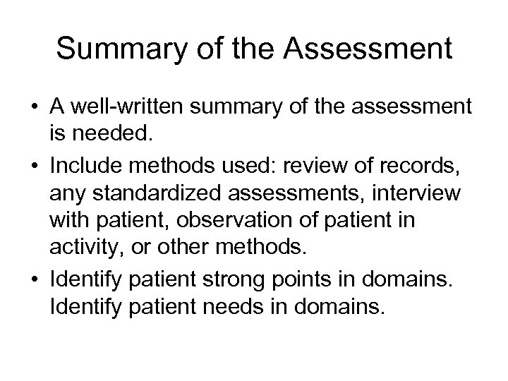 Summary of the Assessment • A well-written summary of the assessment is needed. •