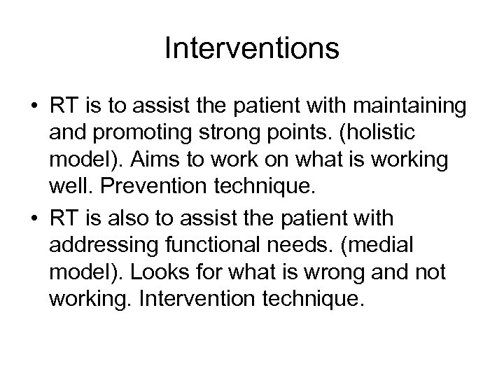 Interventions • RT is to assist the patient with maintaining and promoting strong points.