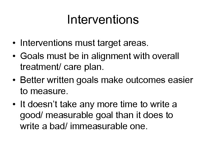 Interventions • Interventions must target areas. • Goals must be in alignment with overall